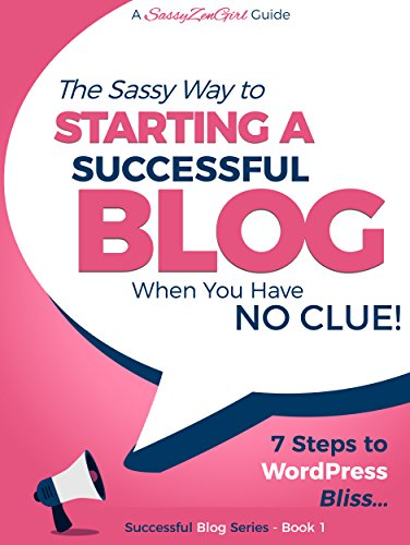 Starting a Successful Blog when you have NO CLUE!: 7 Steps to WordPress Bliss.... (Beginner Internet Marketing Series Book 2) (English Edition)