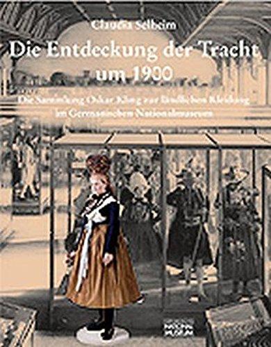 Die Entdeckung der Tracht um 1900: Die Sammlung Oskar Kling zur ländlichen Kleidung im Germanischen (Niederlande Die Tracht)
