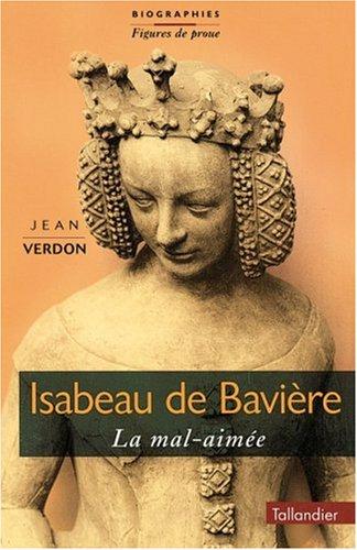 Isabeau de Bavière : la Mal-Aimée par Jean Verdon