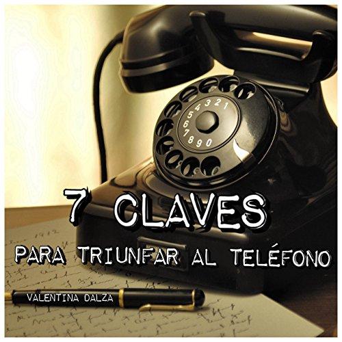 7 Claves Para Triunfar al Telefono (Habilidades Sociales nº 1) por Valentina Dalza