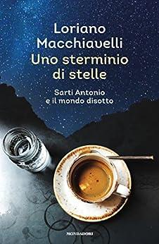 Uno sterminio di stelle: Sarti Antonio e il mondo disotto di [Macchiavelli, Loriano]