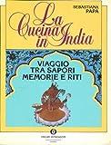 eBook Gratis da Scaricare La cucina in India Viaggio tra sapori memorie e riti (PDF,EPUB,MOBI) Online Italiano