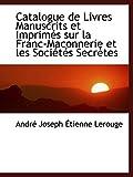 Catalogue de Livres Manuscrits et Imprimés sur la Franc-Maconnerie et les Sociétés Secrètes
