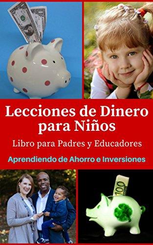 Lecciones de Dinero para Niños: Libro para Padres y Educadores Aprendiendo de Ahorro e Inversiones en la infancia por Cristina Diaz Lovera