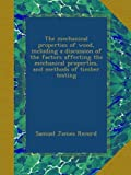 The mechanical properties of wood, including a discussion of the factors affecting the mechanical properties, and methods of timber testing