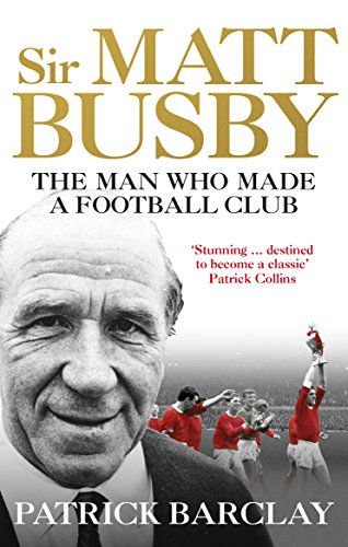 Sir Matt Busby: The Definitive Biography (English Edition) por Patrick Barclay