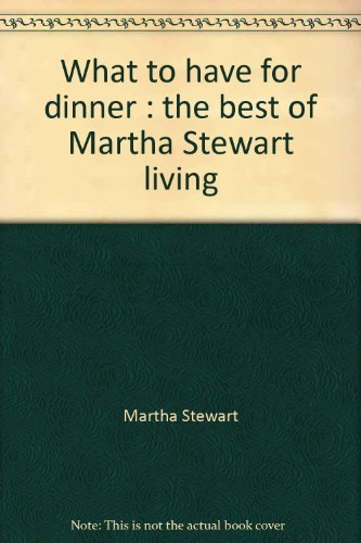 what-to-have-for-dinner-the-best-of-martha-stewart-living-by-martha-stewart-1995-08-02
