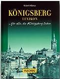 Königsberg Lexikon. Sonderausgabe. Stadt und Umgebung. Für alle, die Königsberg lieben
