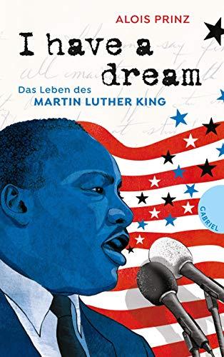 I have a dream: Das Leben des Martin Luther King