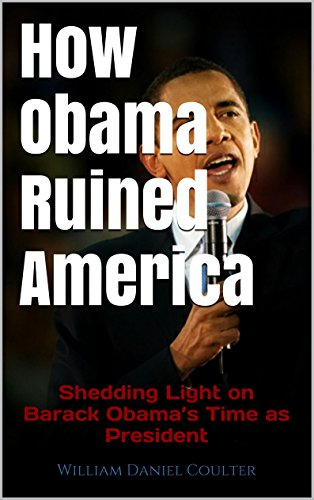 How Obama Ruined America: Shedding Light on Barack Obama's Time as President (English Edition) - Barack Obama Light