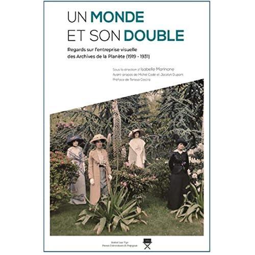 Un monde et son double : Regards sur l'entreprise visuelle des Archives de la planète (1919-1931)