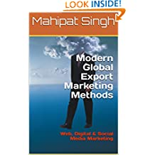 Modern Global Export Marketing Methods: Web, Digital & Social Media Marketing (Export Import Business Guide Book 1)