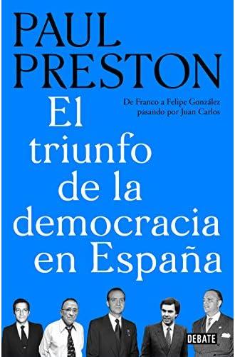 Descargar gratis El triunfo de la democracia en España: De Franco a Felipe González pasando por Juan Carlos de Paul Preston