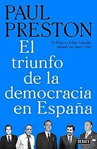 El triunfo de la democracia en España: De Franco a Felipe González pasando por Juan Carlos par Paul Preston