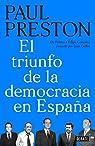 El triunfo de la democracia en España: De Franco a Felipe González pasando por Juan Carlos par Preston