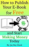 How to Publish Your E-Book for Free and Start Making Money Today
