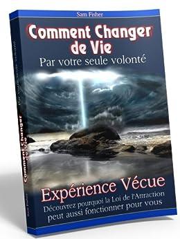 Comment Changer de Vie par votre seule volonté (French Edition) von [Fisher, Sam]