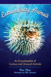 Extraordinary Animals: An Encyclopedia of Curious and Unusual Animals