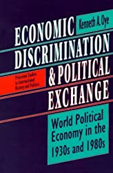 Economic Discrimination and Political Exchange: World Political Economy in the 1930s and 1980s (Princeton Studies in International History and Politics) by Kenneth A. Oye (1993-08-01)