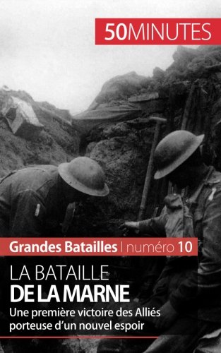 La bataille de la Marne: Une premire victoire des Allis porteuse dun nouvel espoir