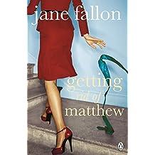 Getting Rid of Matthew by Jane Fallon (2007-01-04)
