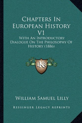 Chapters in European History V1: With an Introductory Dialogue on the Philosophy of History (1886)