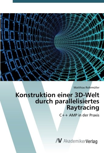 Konstruktion einer 3D-Welt durch parallelisiertes Raytracing: C++ AMP in der Praxis (Amp Av)