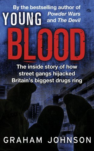Young Blood: The Inside Story of How Street Gangs Hijacked Britain's Biggest Drugs Cartel: Written by Graham Johnson, 2014 Edition, Publisher: Mainstream Publishing [Paperback]