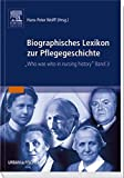 Biographisches Lexikon zur Pflegegeschichte Band 3: Who was who in Nursing History -