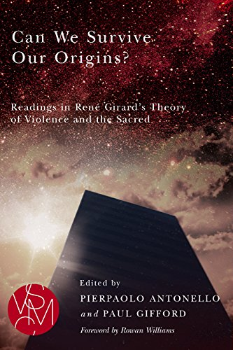 Can We Survive Our Origins?: Readings in René Girard's Theory of Violence and the Sacred (Studies in Violence, Mimesis, & Culture)