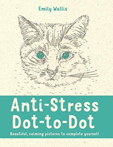 Anti-Stress Dot-to-Dot: Beautiful, Calming Pictures to Complete Yourself (Colouring Books) por Emily Wallis