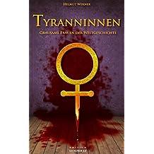 Tyranninnen: Grausame Frauen der Weltgeschichte