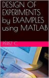 DESIGN OF EXPERIMENTS  by EXAMPLES using  MATLAB