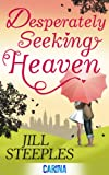 Desperately Seeking Heaven by Jill Steeples