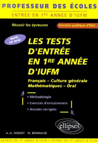 Les tests d'entrée en premiere année d'IUFM : Ecrit et oral professeur des écoles, fonction publique