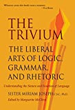 Trivium: The Liberal Arts of Logic, Grammar & Rhetoric
