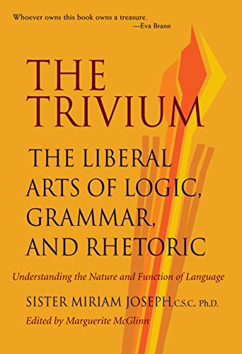 The Trivium: The Liberal Arts of Logic, Grammar and Rhetoric