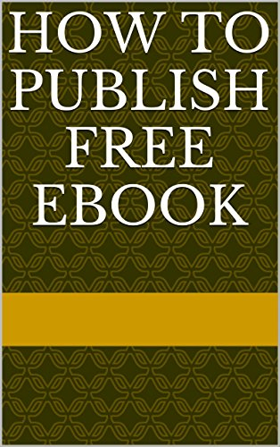 how to publish free ebook: how to publish your ebook free without ...