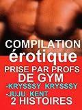 COMPILATION érotique : PRISE PAR PROFS DE GYM: 2 HISTOIRES érotiques Qui Cartonnent ,profs bad boys!à ne pas louper(-18)!