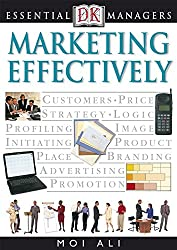 Marketing Effectively (Essential Managers)