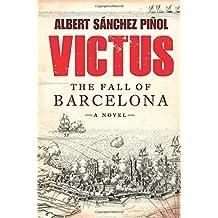 Victus: The Fall of Barcelona, a Novel by Pinol, Albert Sanchez, Hahn, Daniel, Bunstead, Thomas (2014) Hardcover