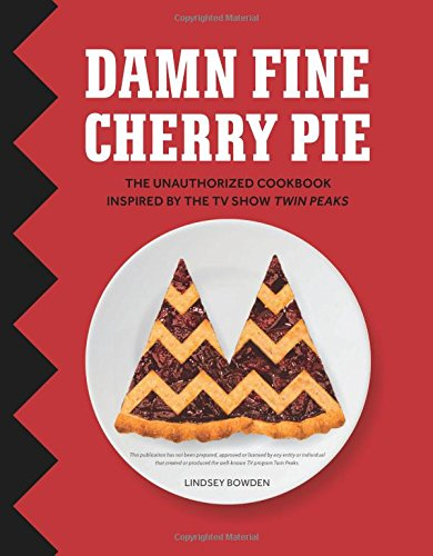Damn Fine Cherry Pie: And Other Recipes from TV's Twin Peaks por Lindsey Bowden