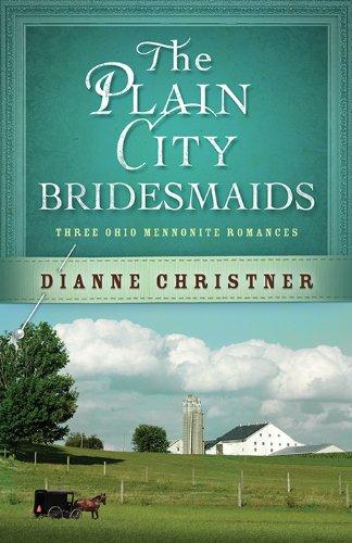 The Plain City Bridesmaids Three Ohio Mennonite Romances