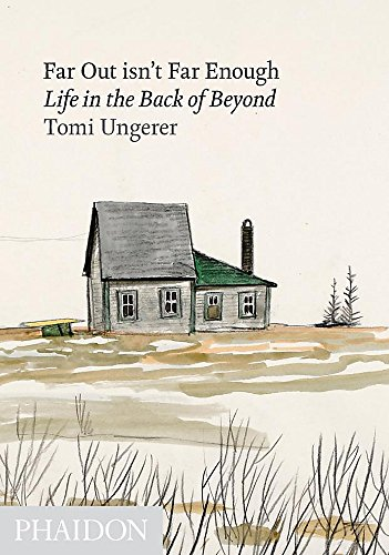 Far Out Isn't Far Enough. Life In The Back Of Beyond por Tomi Ungerer