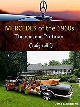 600, 600 Pullman, Landaulet W100 with chassis number, data card explanation: From the standard 600 Mercedes-Benz and coach-built models to the Pullman ... superb recent color photos (English Edition) par [Koehling, Bernd S.]