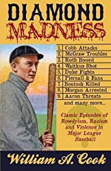 Diamond Madness: Classic Episodes of Rowdyism, Racism and Violence in Major League Baseball by William A. Cook (2013-05-16)