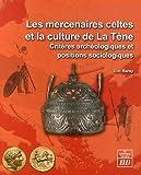 Les mercenaires celtes et la culture de la Tène : Critères archéologiques et positions sociologiques