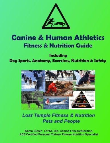 Canine & Human Athletics - Fitness & Nutrition Guide: Lost Temple Fitness Dog Sports, Anatomy, Exercises, Nutrition & Safety por Karen Cutler