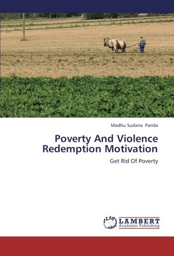 Poverty And Violence Redemption Motivation: Get Rid Of Poverty by Madhu Sudana Parida (2013-06-05)