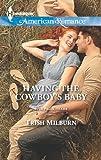 Having the Cowboy's Baby (Mills & Boon American Romance) (Blue Falls, Texas, Book 2)